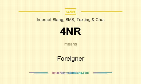 Definition Of 4NR   4NR Stands For Foreigner. By AcronymsAndSlang.com