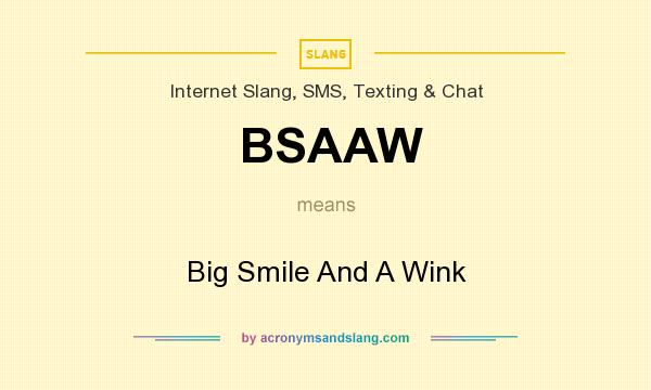What does BSAAW mean? It stands for Big Smile And A Wink