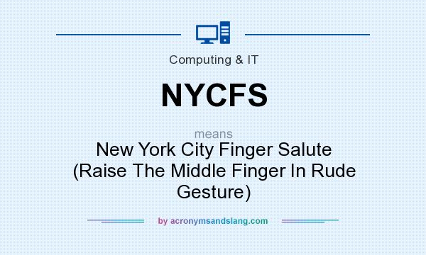 What does NYCFS mean? It stands for New York City Finger Salute (Raise The Middle Finger In Rude Gesture)