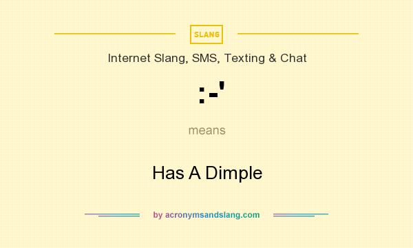 What does :-` mean? It stands for Has A Dimple