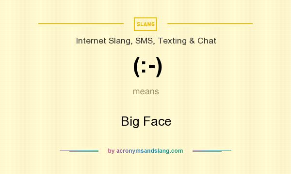 What does (:-) mean? It stands for Big Face