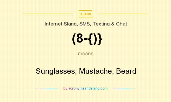 What does (8-{)} mean? It stands for Sunglasses, Mustache, Beard
