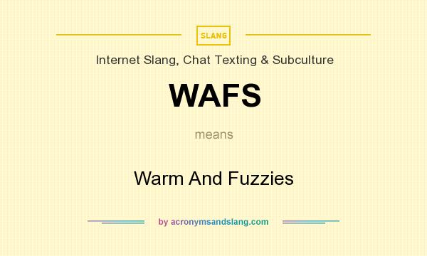 What does WAFS mean? It stands for Warm And Fuzzies