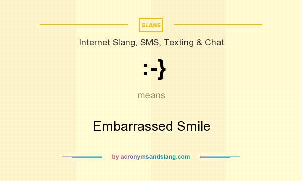What does :-} mean? It stands for Embarrassed Smile