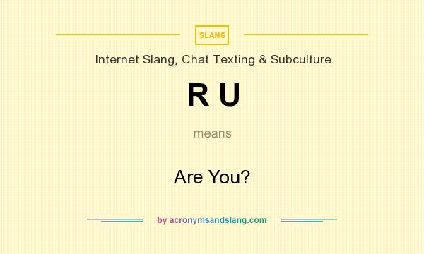 What does R U mean? It stands for Are You?
