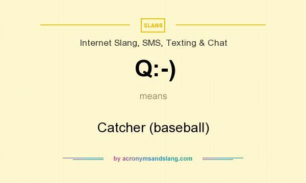 Q:-) - Catcher (baseball) in Internet Slang, SMS, Texting