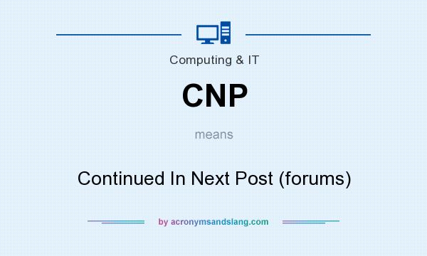 What does CNP mean? It stands for Continued In Next Post (forums)