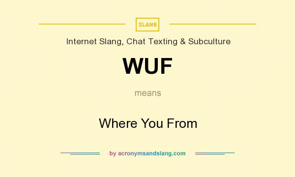 What does WUF mean? It stands for Where You From