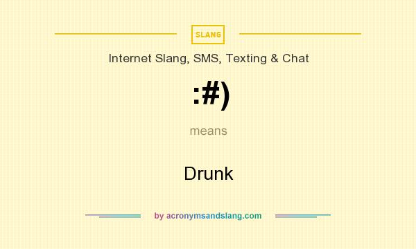 What does :#) mean? It stands for Drunk