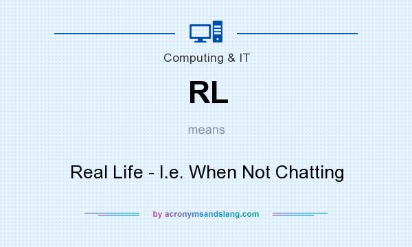 What does RL mean? It stands for Real Life - I.e. When Not Chatting