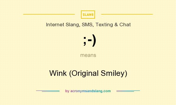 What does ;-) mean? It stands for Wink (Original Smiley)