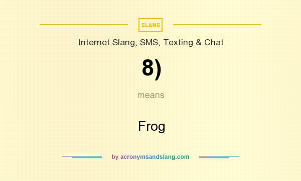 What does 8) mean? It stands for Frog