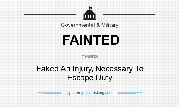 What does FAINTED mean? It stands for Faked An Injury, Necessary To Escape Duty