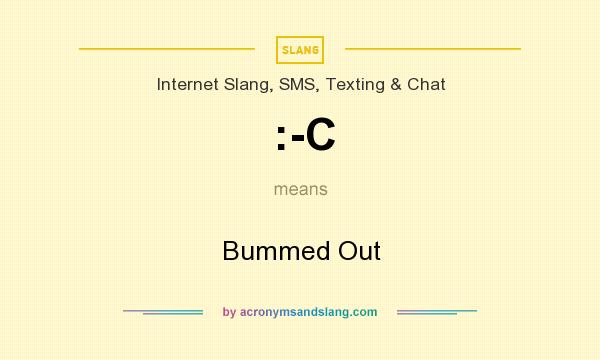 What does :-C mean? It stands for Bummed Out
