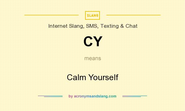 What does CY mean? It stands for Calm Yourself