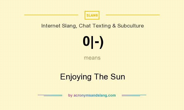 What does 0|-) mean? It stands for Enjoying The Sun