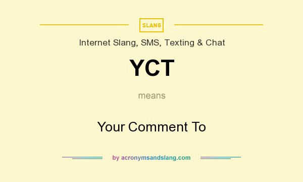 What does YCT mean? It stands for Your Comment To