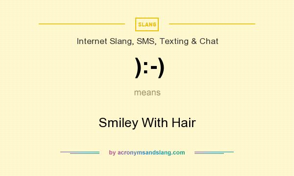 What does ):-) mean? It stands for Smiley With Hair