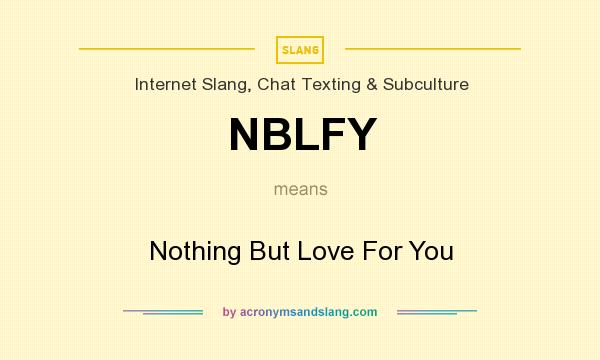 What does NBLFY mean? It stands for Nothing But Love For You