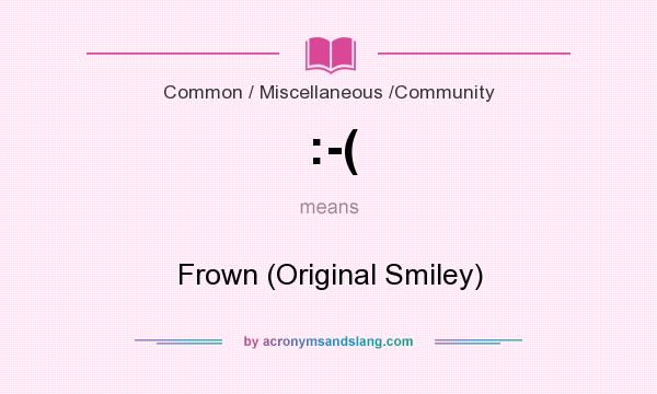 What does :-( mean? It stands for Frown (Original Smiley)