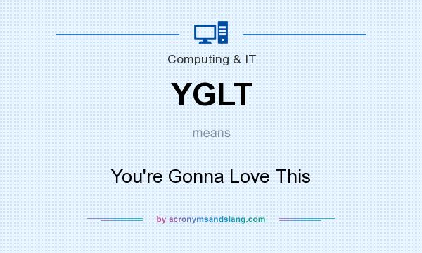What does YGLT mean? It stands for You`re Gonna Love This