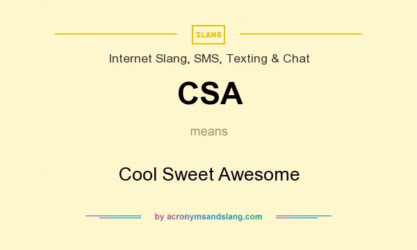 What does CSA mean? It stands for Cool Sweet Awesome