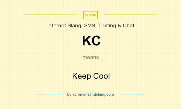 What does KC mean? It stands for Keep Cool