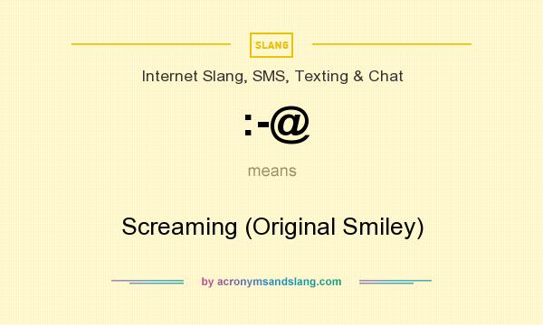 What does :-@ mean? It stands for Screaming (Original Smiley)