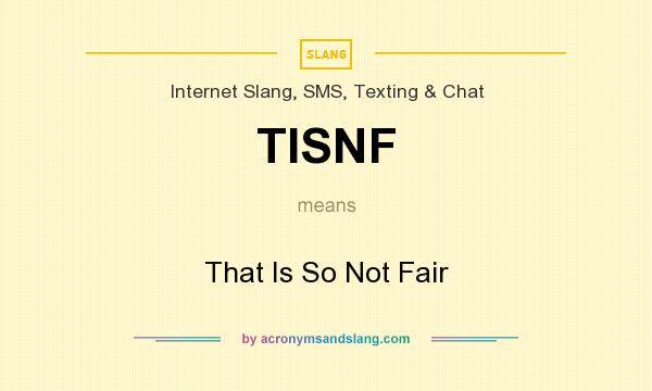 What does TISNF mean? It stands for That Is So Not Fair