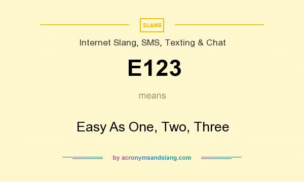 What does E123 mean? It stands for Easy As One, Two, Three