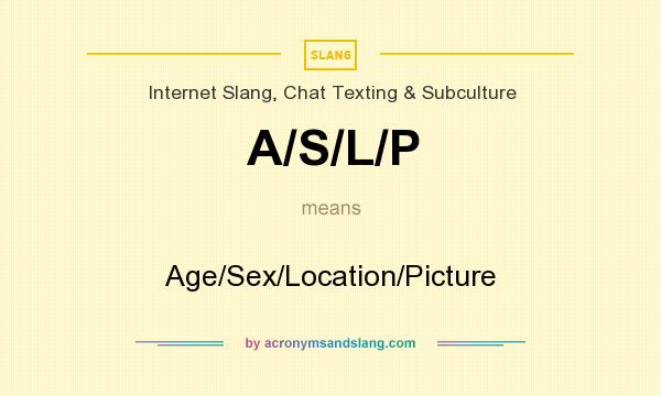 What does A/S/L/P mean? It stands for Age/Sex/Location/Picture
