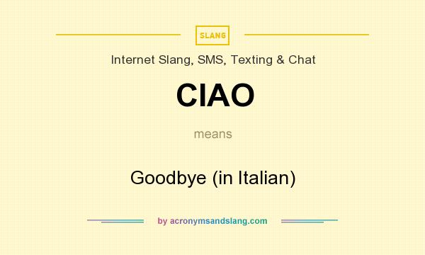 What does CIAO mean? It stands for Goodbye (in Italian)