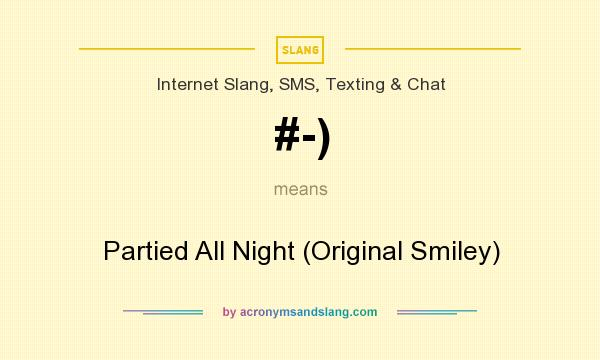 What does #-) mean? It stands for Partied All Night (Original Smiley)