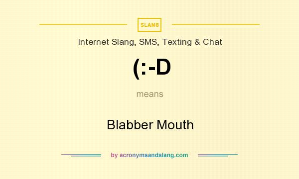 What does (:-D mean? It stands for Blabber Mouth