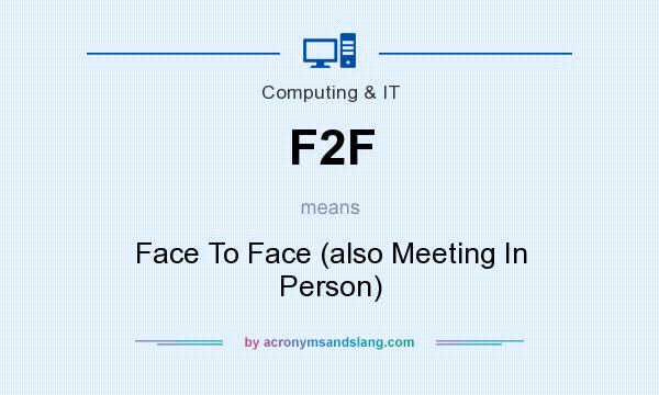 What does F2F mean? It stands for Face To Face (also Meeting In Person)