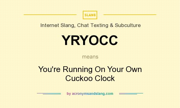 What does YRYOCC mean? It stands for You`re Running On Your Own Cuckoo Clock