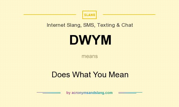 What does DWYM mean? It stands for Does What You Mean