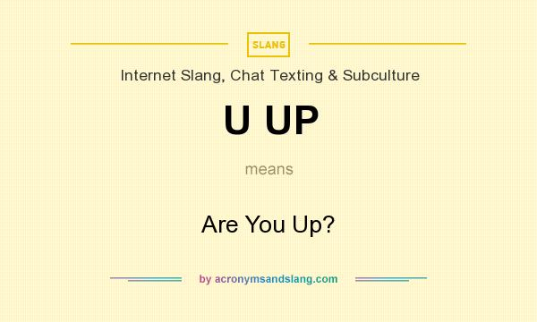 What does U UP mean? It stands for Are You Up?