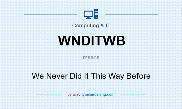 What does WNDITWB mean? It stands for We Never Did It This Way Before
