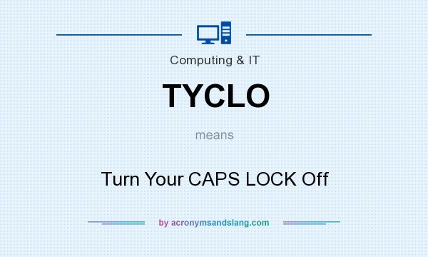 What does TYCLO mean? It stands for Turn Your CAPS LOCK Off