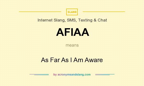 What does AFIAA mean? It stands for As Far As I Am Aware