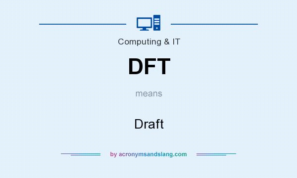 What does DFT mean? It stands for Draft