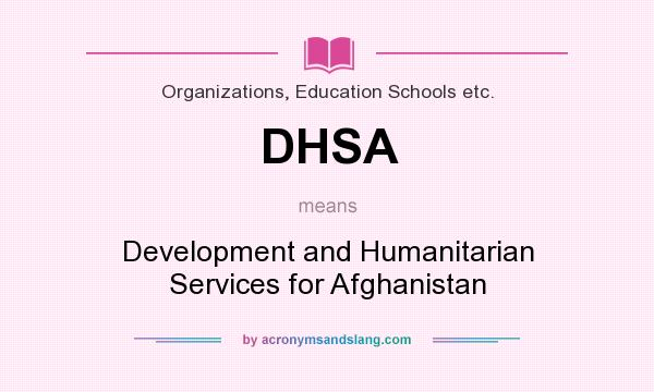 What does DHSA mean? It stands for Development and Humanitarian Services for Afghanistan