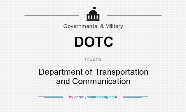 What does DOTC mean? It stands for Department of Transportation and Communication
