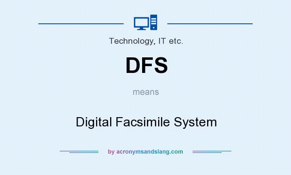 What does DFS mean? It stands for Digital Facsimile System