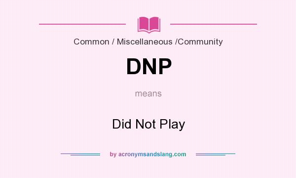 What does DNP mean? It stands for Did Not Play