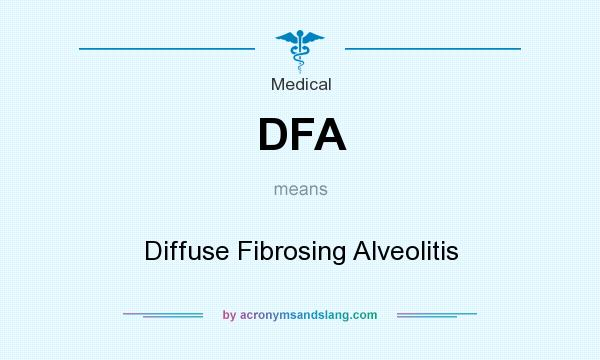 What does DFA mean? It stands for Diffuse Fibrosing Alveolitis