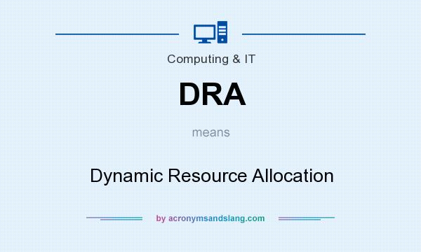 What does DRA mean? It stands for Dynamic Resource Allocation
