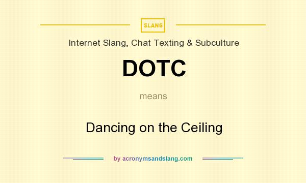 What does DOTC mean? It stands for Dancing on the Ceiling