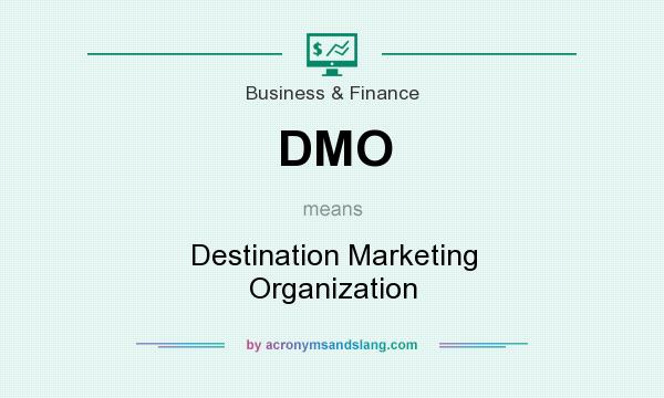 What does DMO mean? It stands for Destination Marketing Organization